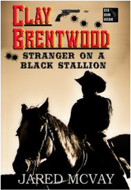 """Clay Brentwood: Stranger on a Black Stallion"""